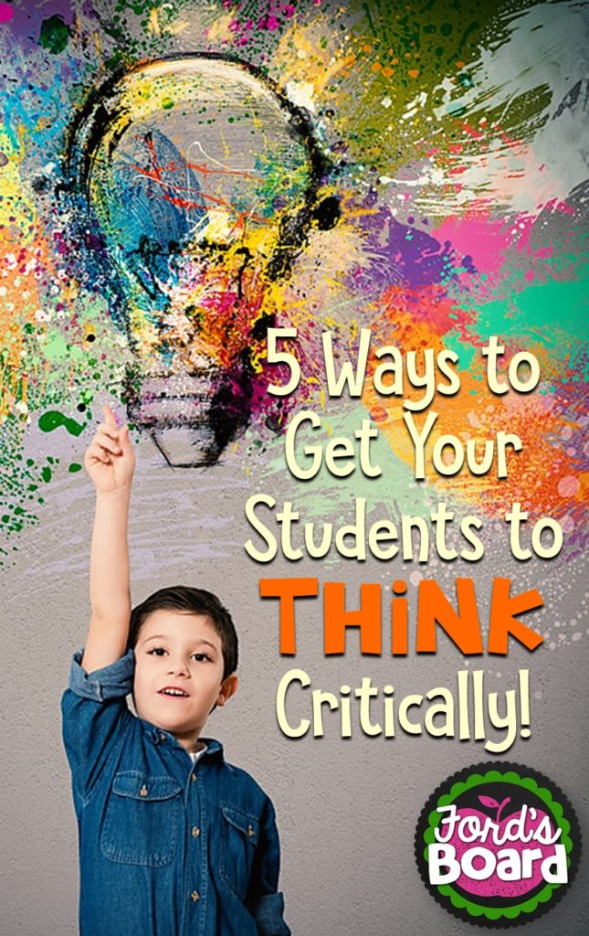 5 Ways to Get Your Students to Think Critically - Critical thinking can be difficult to teach, but this blog post from fordsboard.com offers five practical ways to incorporate higher order thinking into your classroom each day!