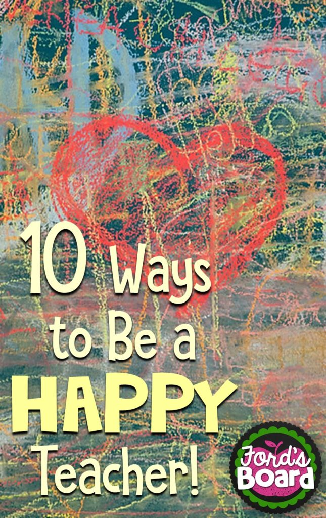 Ten Ways to Be a Happy Teacher - If you're looking for ways to help make your life as a teacher less stressful, more manageable, and happier, read this blog post from fordsboard.com.