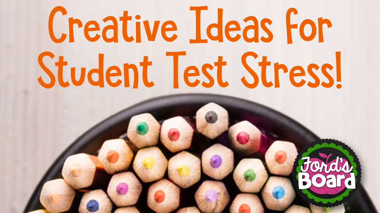 Creative ways to help students stress less during testing - a blog post from fordsboard.com