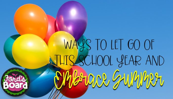 Ways to Let Go of This School Year and Embrace Summer