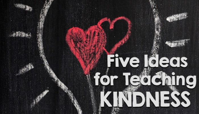Five Ideas for Teaching Kindness